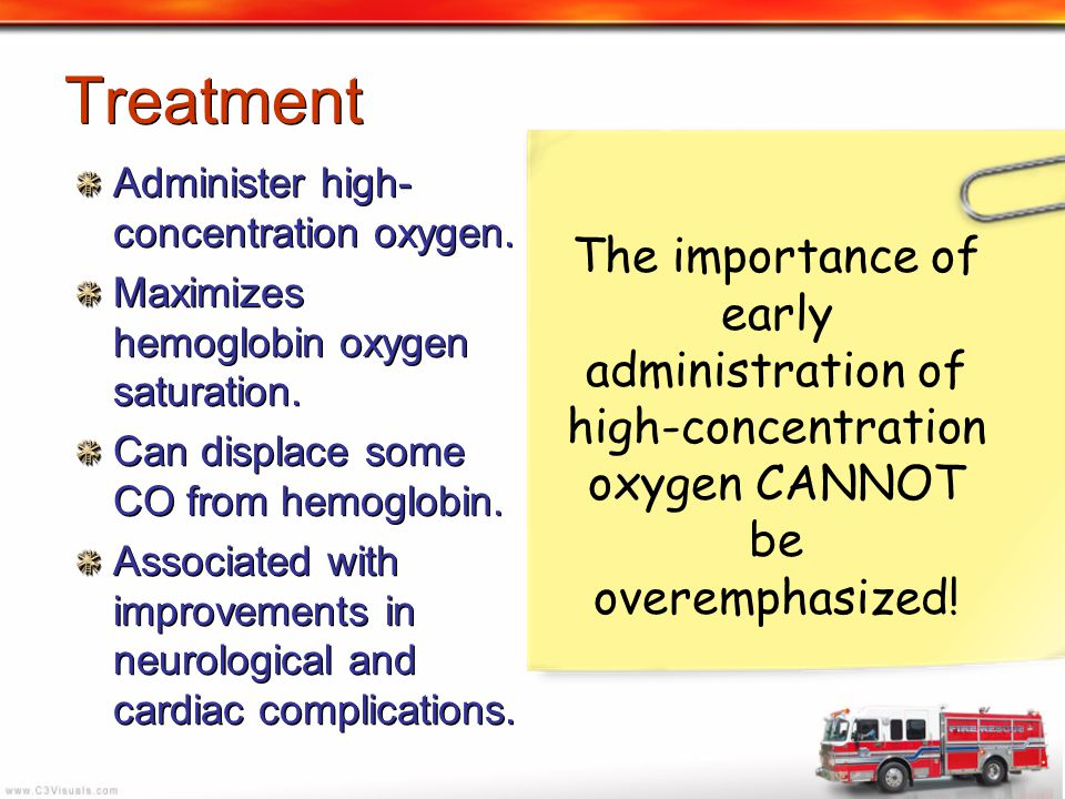 Treatment Administer high- concentration oxygen. Maximizes hemoglobin oxygen saturation. Can displace some CO from hemoglobin. Associated with improve
