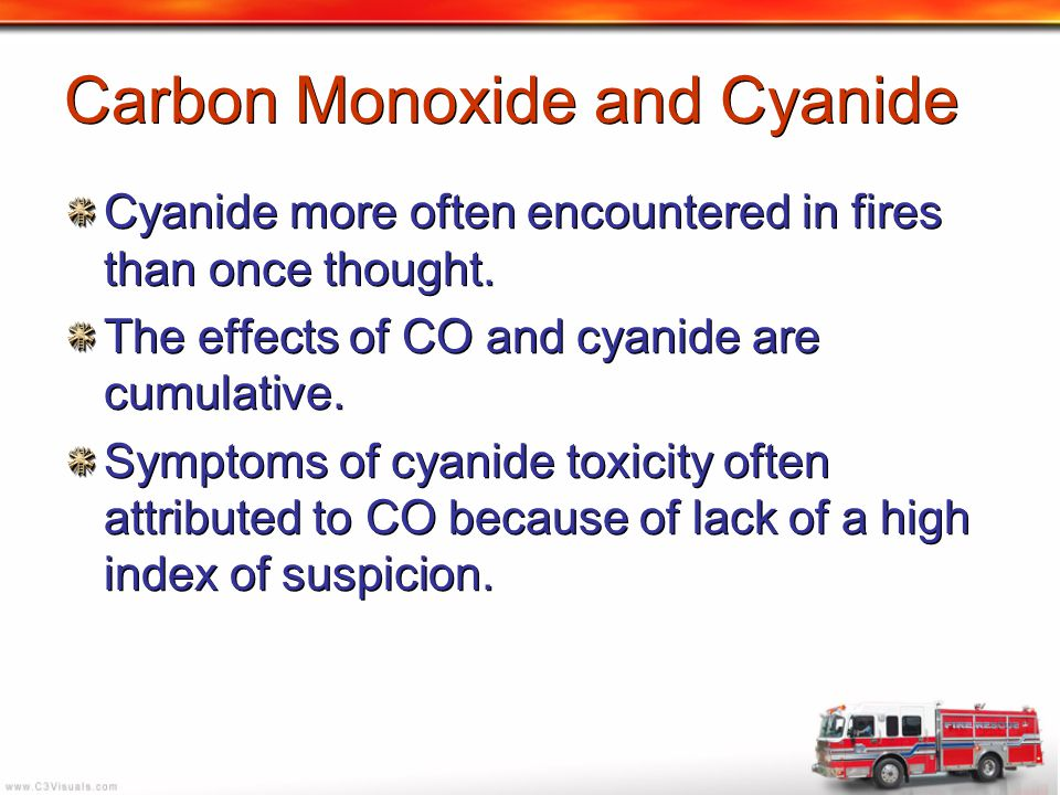 Carbon Monoxide and Cyanide Cyanide more often encountered in fires than once thought. The effects of CO and cyanide are cumulative. Symptoms of cyani