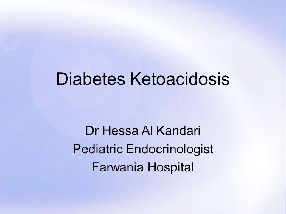 Page 1 Diabetes Ketoacidosis Dr Hessa Al Kandari Pediatric Endocrinologist Farwania Hospital