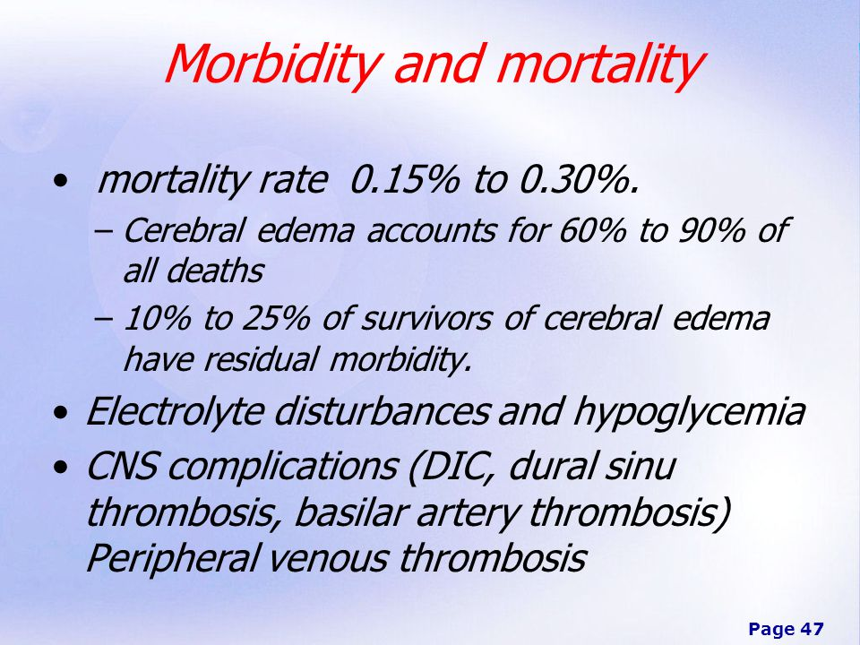 Page 47 Morbidity and mortality mortality rate 0.15% to 0.30%. –Cerebral edema accounts for 60% to 90% of all deaths –10% to 25% of survivors of cereb