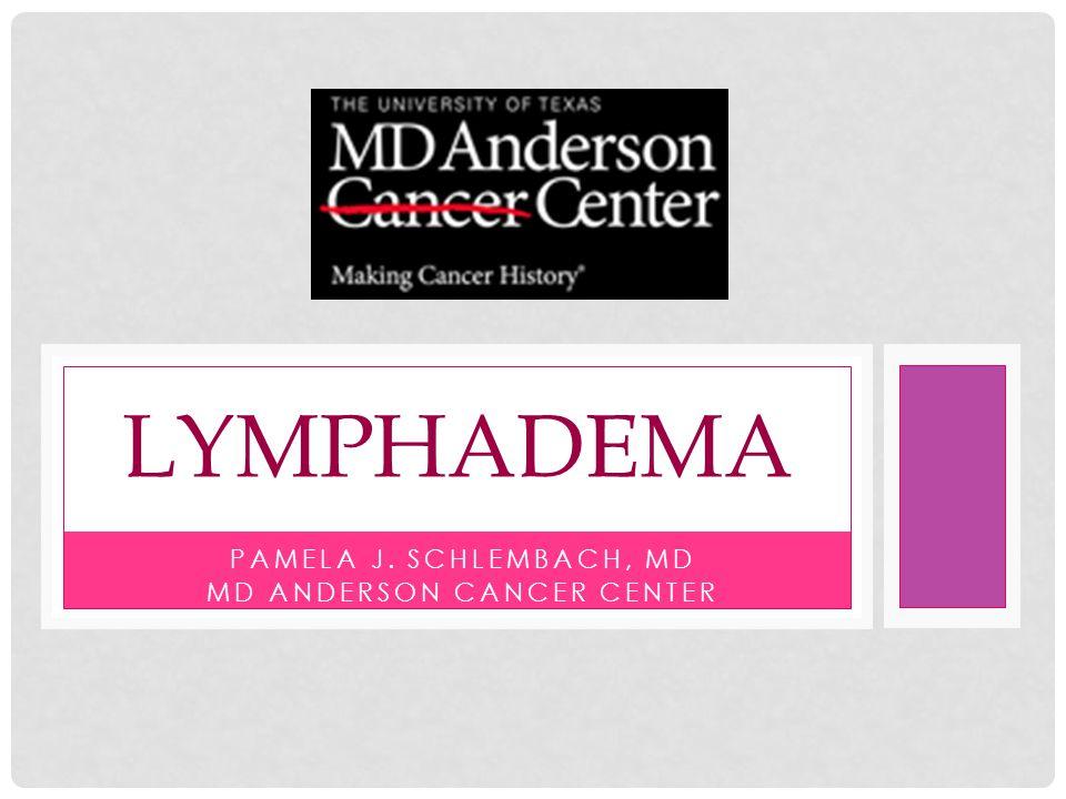 PAMELA J. SCHLEMBACH, MD MD ANDERSON CANCER CENTER LYMPHADEMA
