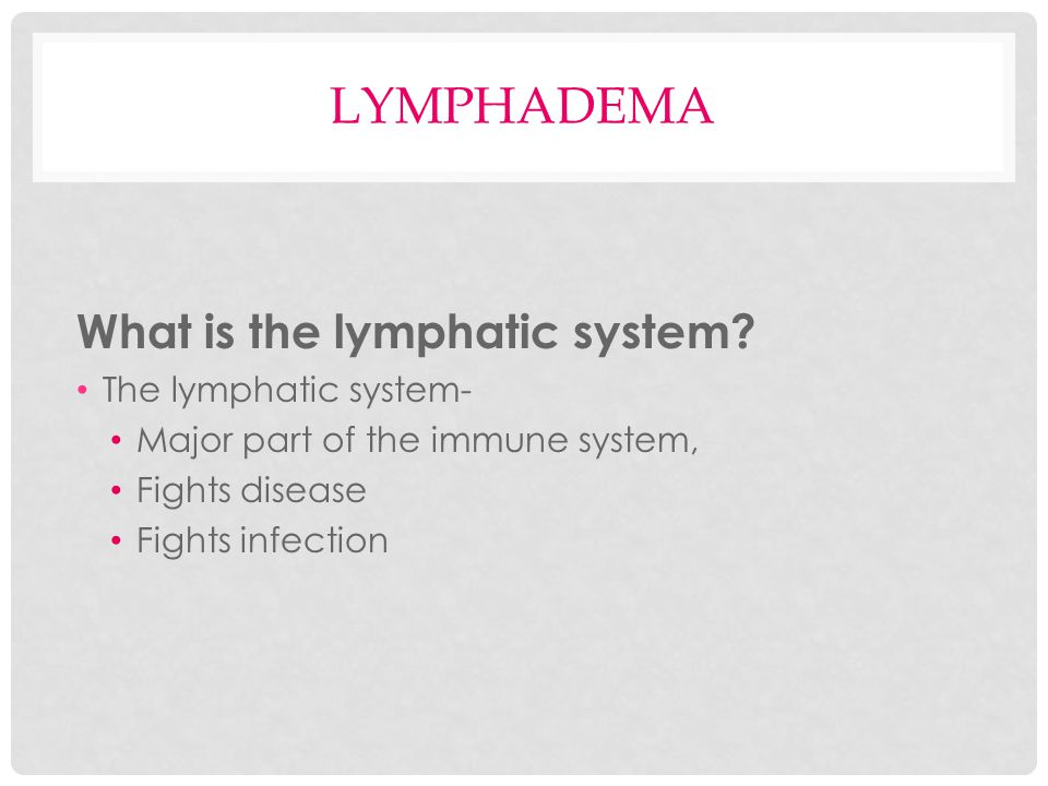 LYMPHADEMA What is the lymphatic system.