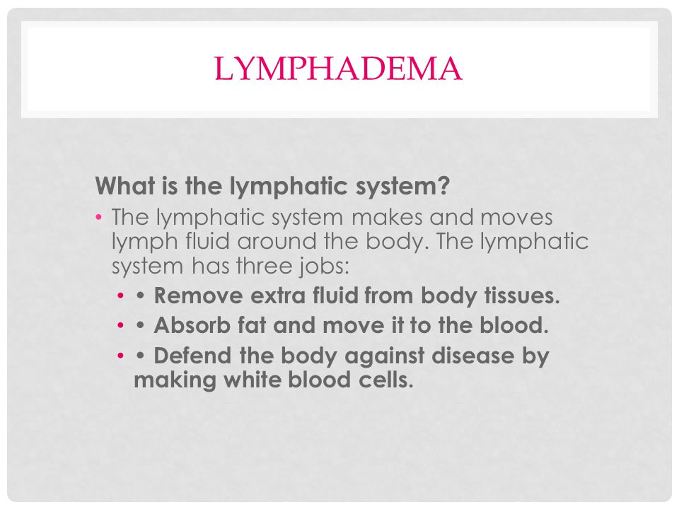 LYMPHADEMA Functions parallel to the circulatory system Consists of lymph vessels, lymph nodes, and lymphoid tissues.