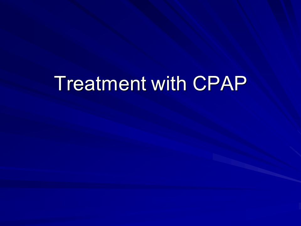 Treatment with CPAP