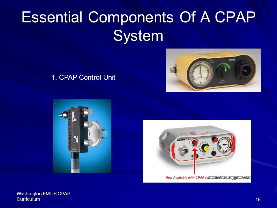 Washington EMT-B CPAP Curriculum48 Essential Components Of A CPAP System 1. CPAP Control Unit