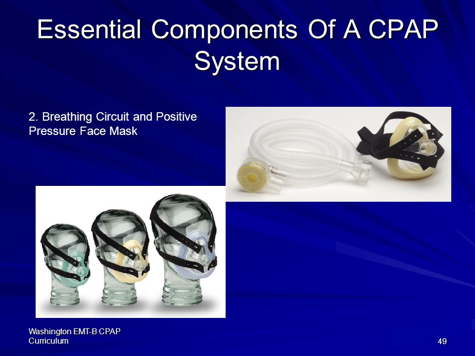 Washington EMT-B CPAP Curriculum49 Essential Components Of A CPAP System 2.