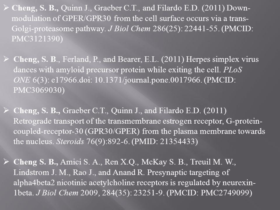  Cheng, S. B., Quinn J., Graeber C.T., and Filardo E.D. (2011) Down- modulation of GPER/GPR30 from the cell surface occurs via a trans- Golgi-proteas