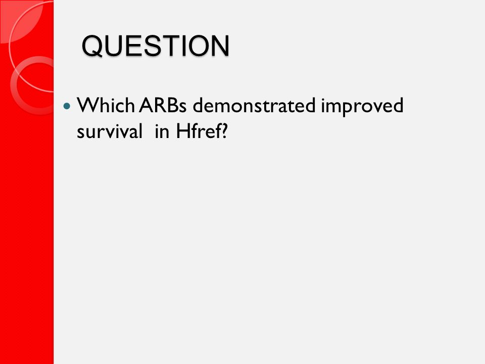 QUESTION Which ARBs demonstrated improved survival in Hfref