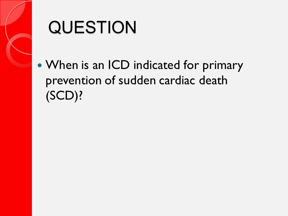 QUESTION When is an ICD indicated for primary prevention of sudden cardiac death (SCD)