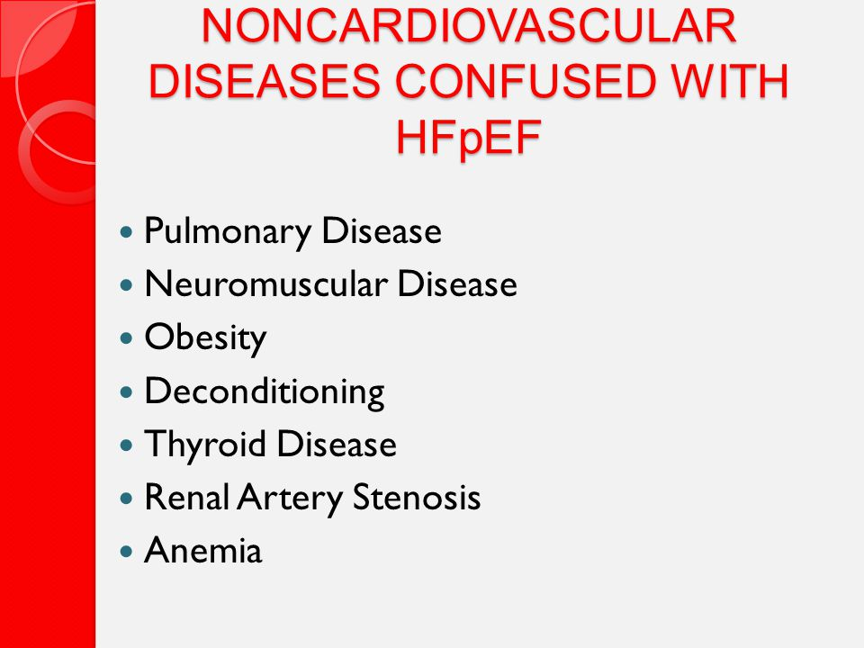 NONCARDIOVASCULAR DISEASES CONFUSED WITH HFpEF Pulmonary Disease Neuromuscular Disease Obesity Deconditioning Thyroid Disease Renal Artery Stenosis Anemia