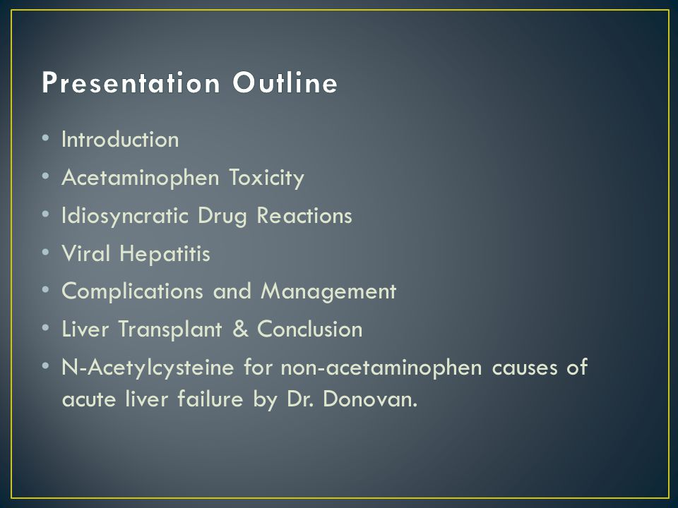 Recognize Acute Liver failure Understand Acetaminophen toxicity & apply appropriate treatment Understand common causes of Viral ALF and identify the interventions that improve outcomes Know which groups of drugs commonly cause liver injury Identify prognostic criteria Manage complications of ALF