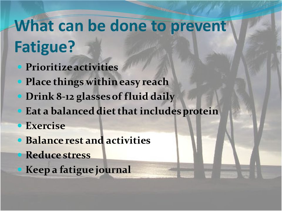 What can be done to prevent Fatigue.
