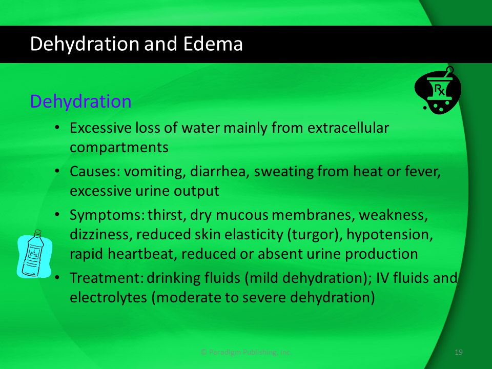 Dehydration and Edema Dehydration Excessive loss of water mainly from extracellular compartments Causes: vomiting, diarrhea, sweating from heat or fev
