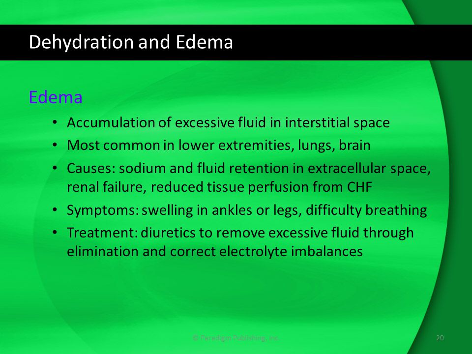 Dehydration and Edema Edema Accumulation of excessive fluid in interstitial space Most common in lower extremities, lungs, brain Causes: sodium and fl