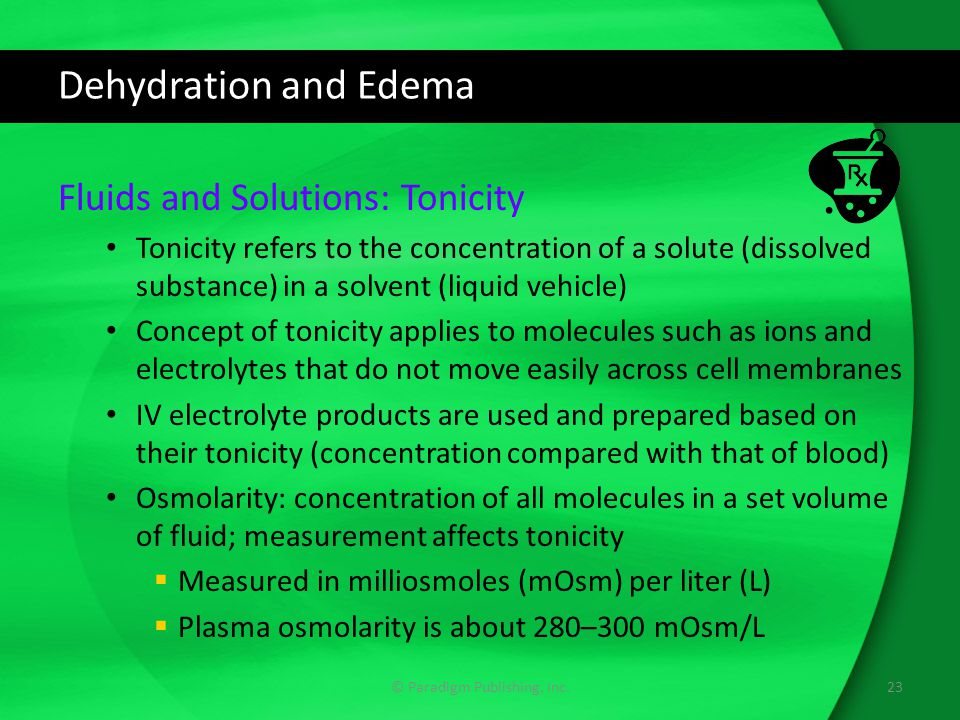 Dehydration and Edema Fluids and Solutions: Tonicity Tonicity refers to the concentration of a solute (dissolved substance) in a solvent (liquid vehic