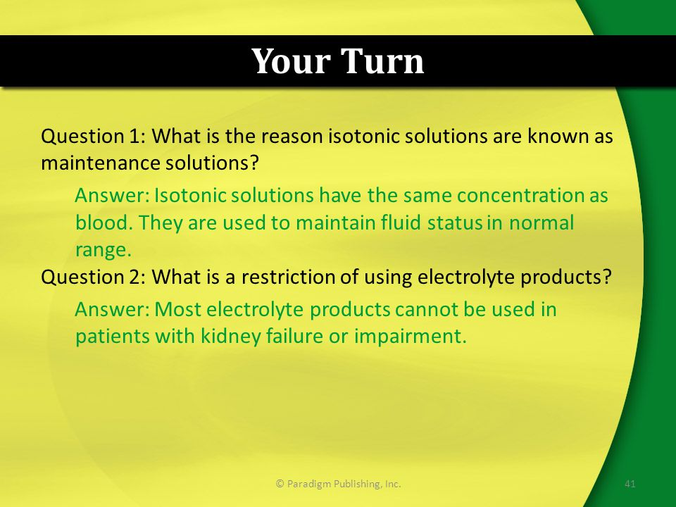 Your Turn Question 1: What is the reason isotonic solutions are known as maintenance solutions? Answer: Isotonic solutions have the same concentration