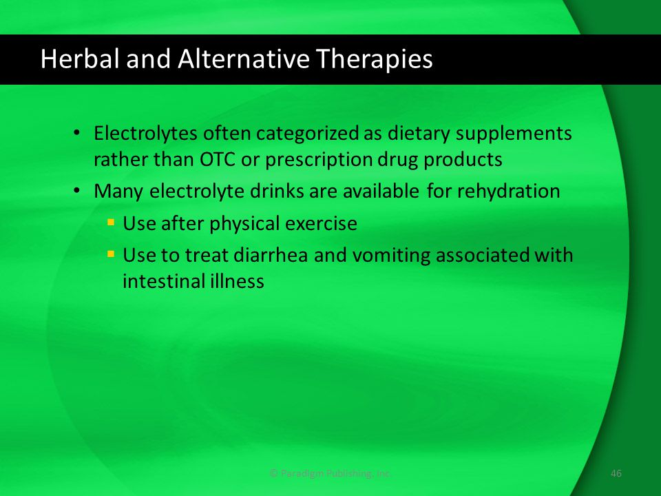 Herbal and Alternative Therapies Electrolytes often categorized as dietary supplements rather than OTC or prescription drug products Many electrolyte