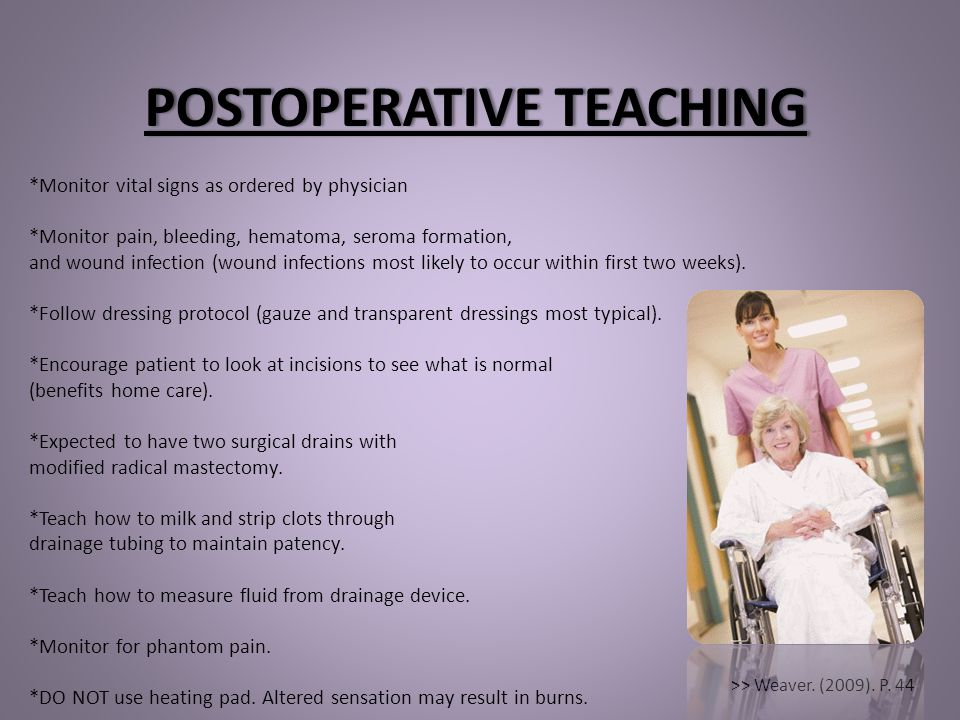POSTOPERATIVE TEACHINGPOSTOPERATIVE TEACHING *Monitor vital signs as ordered by physician *Monitor pain, bleeding, hematoma, seroma formation, and wou