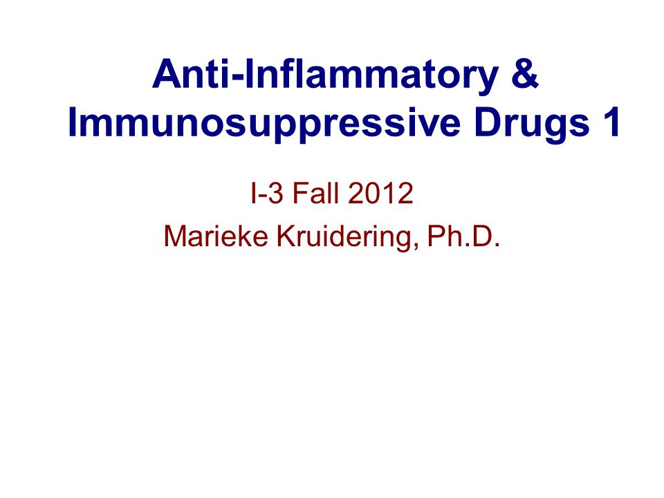 Anti-Inflammatory & Immunosuppressive Drugs 1 I-3 Fall 2012 Marieke Kruidering, Ph.D.