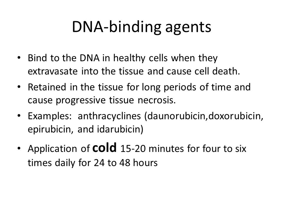 DNA-binding agents Bind to the DNA in healthy cells when they extravasate into the tissue and cause cell death. Retained in the tissue for long period