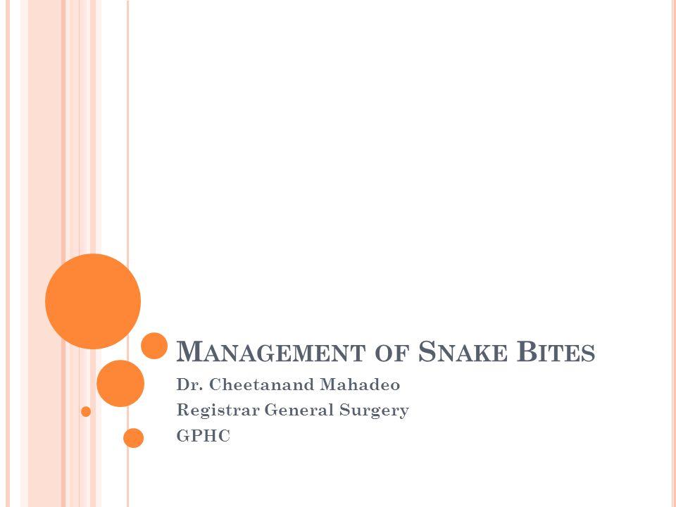 M ANAGEMENT OF S NAKE B ITES Dr. Cheetanand Mahadeo Registrar General Surgery GPHC