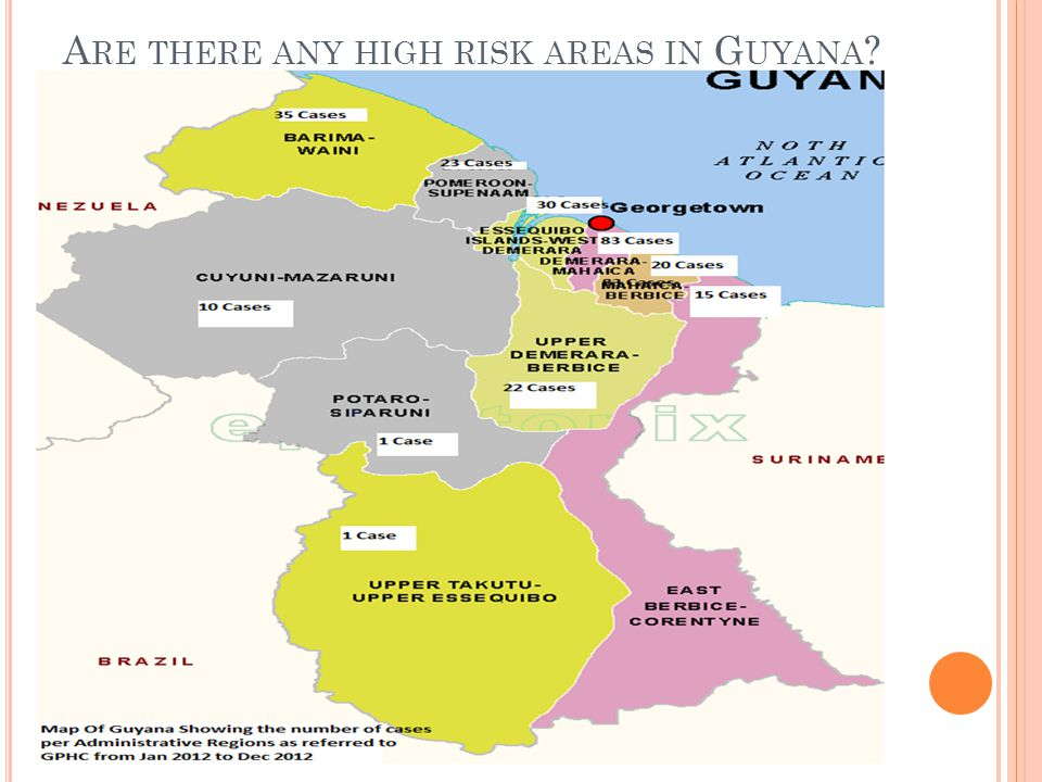 A RE THERE ANY HIGH RISK AREAS IN G UYANA ?