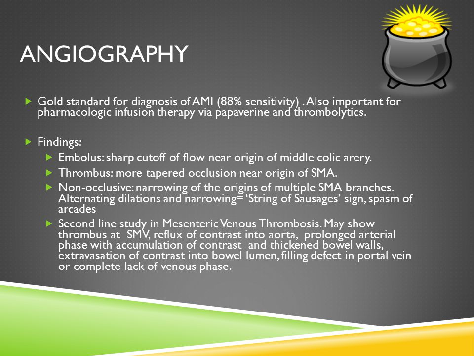 ANGIOGRAPHY  Gold standard for diagnosis of AMI (88% sensitivity).