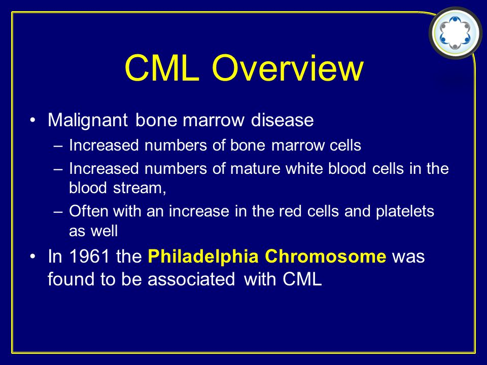 CML Treatment 2012 Newly diagnosed –400 mg/d imatinib or nilotinib 400 mg 2x/d or dasatinib 100 mg/d –Clinical trials: duration of therapy, second agents, target response Failure to achieve response or progressive disease –Switch to alternative TKI –Omapro if fail more than 2 TKI's –Allogeneic marrow transplant for appropriate patients –Ponatinib clinical trials –Other clincal trials If present with accelerated or blast phase, use higher doses of imatinib or dasatinb and consider early allogeneic marrow transplant