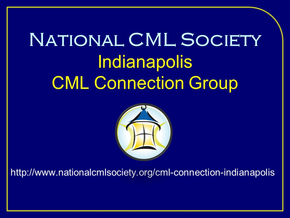 National CML Society Indianapolis CML Connection Group http://www.nationalcmlsociety.org/cml-connection-indianapolis