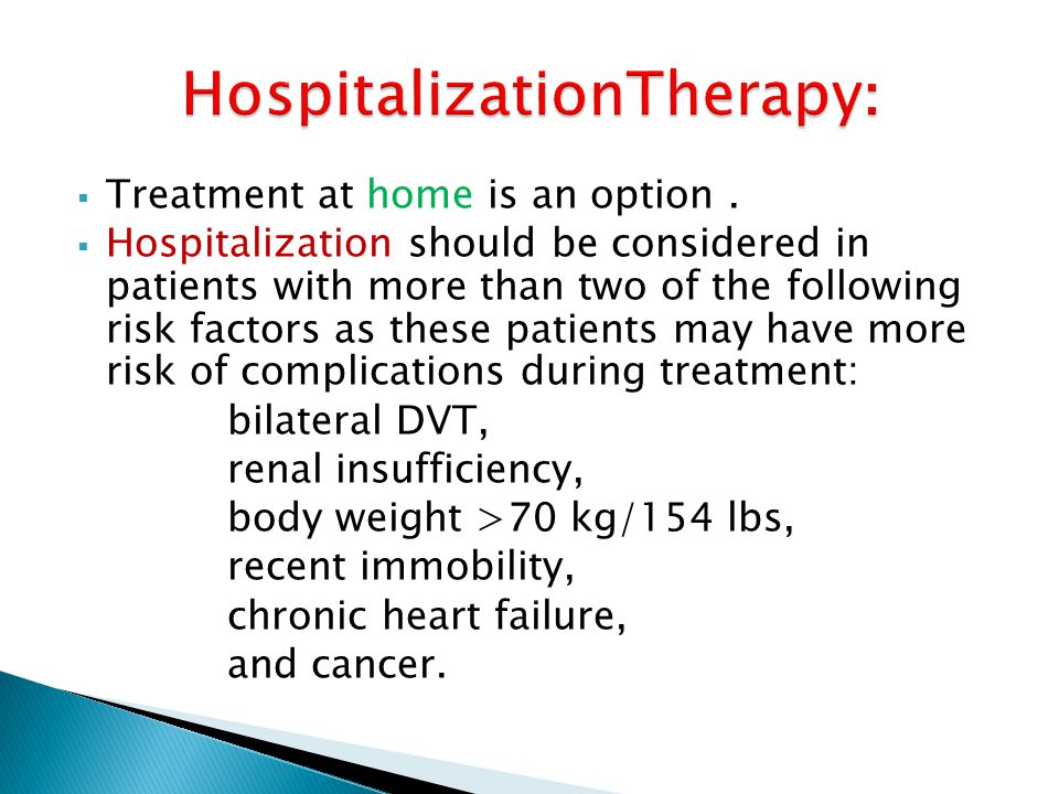  Treatment at home is an option.  Hospitalization should be considered in patients with more than two of the following risk factors as these patient