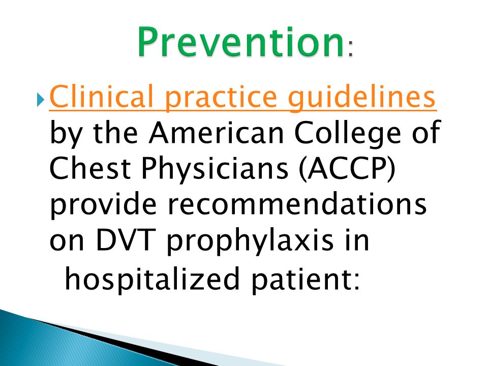  Clinical practice guidelines by the American College of Chest Physicians (ACCP) provide recommendations on DVT prophylaxis in Clinical practice guid