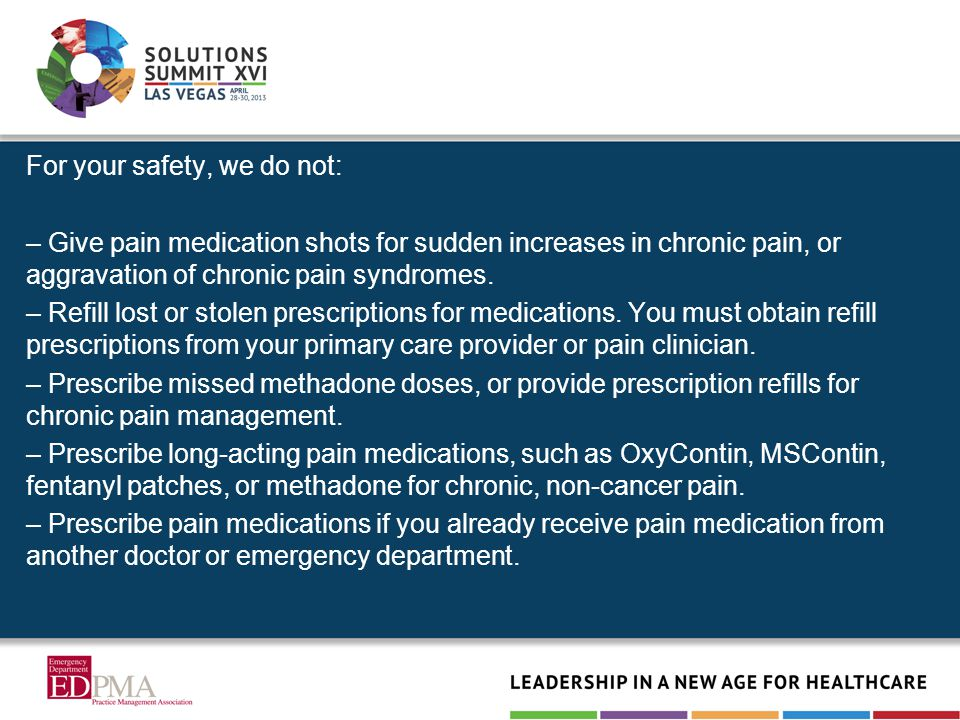 For your safety, we do not: – Give pain medication shots for sudden increases in chronic pain, or aggravation of chronic pain syndromes.