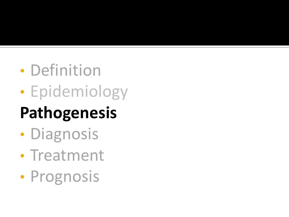 Definition Epidemiology Pathogenesis Diagnosis Treatment Prognosis