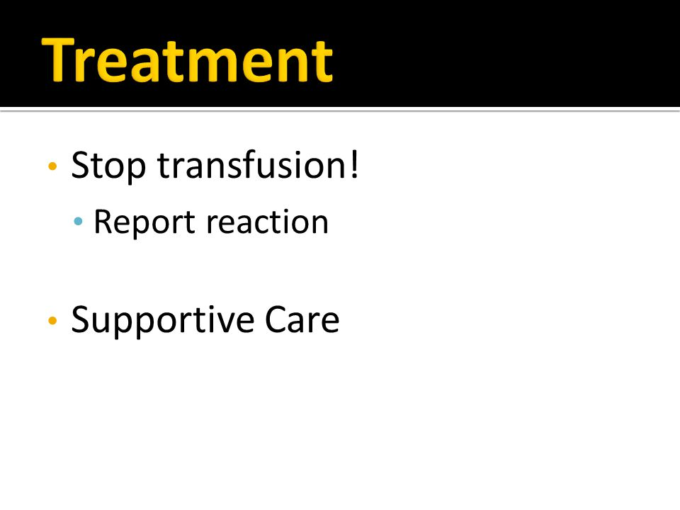 Stop transfusion! Report reaction Supportive Care