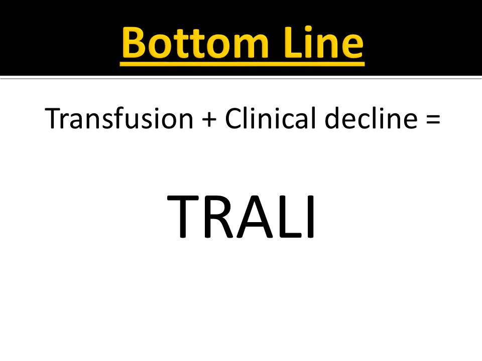 Transfusion + Clinical decline = TRALI