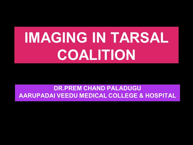IMAGING IN TARSAL COALITION DR.PREM CHAND PALADUGU AARUPADAI VEEDU MEDICAL COLLEGE & HOSPITAL
