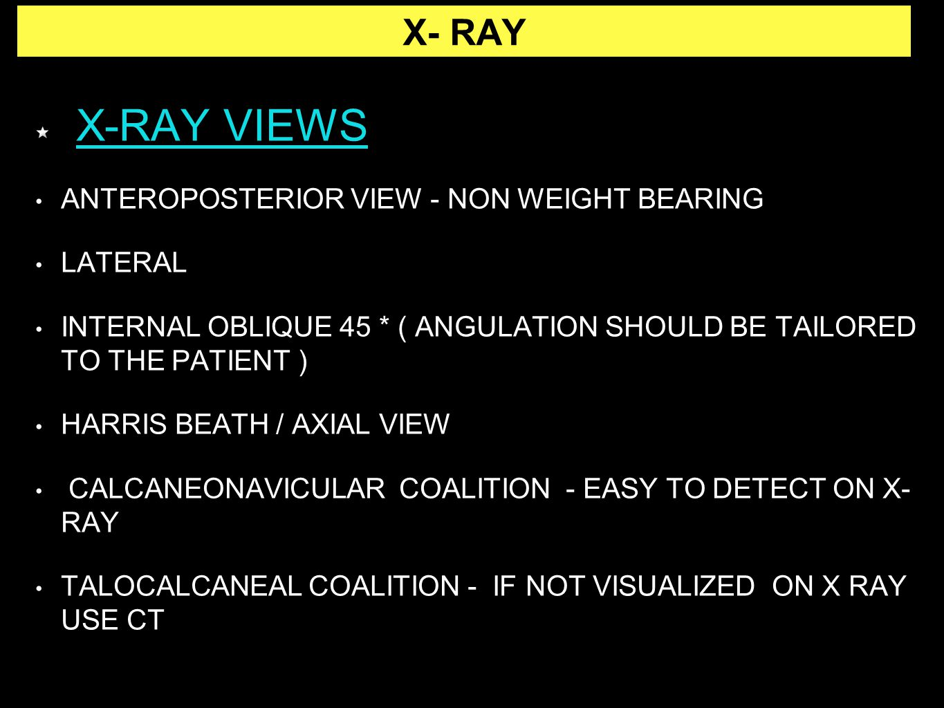 X-RAY VIEWS ANTEROPOSTERIOR VIEW - NON WEIGHT BEARING LATERAL INTERNAL OBLIQUE 45 * ( ANGULATION SHOULD BE TAILORED TO THE PATIENT ) HARRIS BEATH / AX