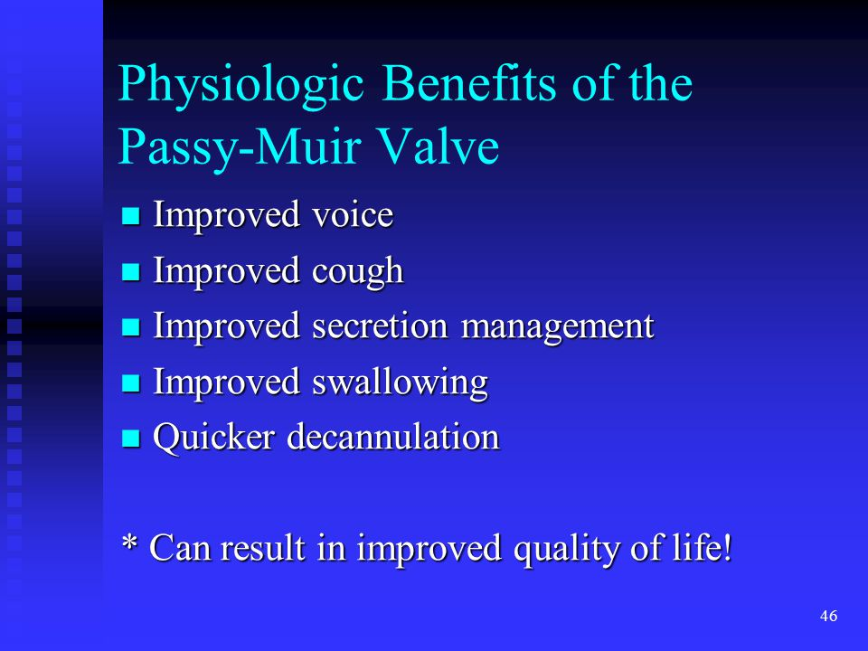 Physiologic Benefits of the Passy-Muir Valve Improved voice Improved voice Improved cough Improved cough Improved secretion management Improved secret