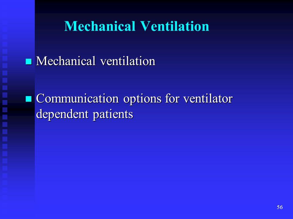 56 Mechanical Ventilation Mechanical ventilation Mechanical ventilation Communication options for ventilator dependent patients Communication options for ventilator dependent patients