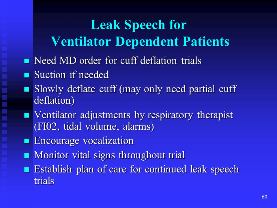 60 Leak Speech for Ventilator Dependent Patients Need MD order for cuff deflation trials Need MD order for cuff deflation trials Suction if needed Suc
