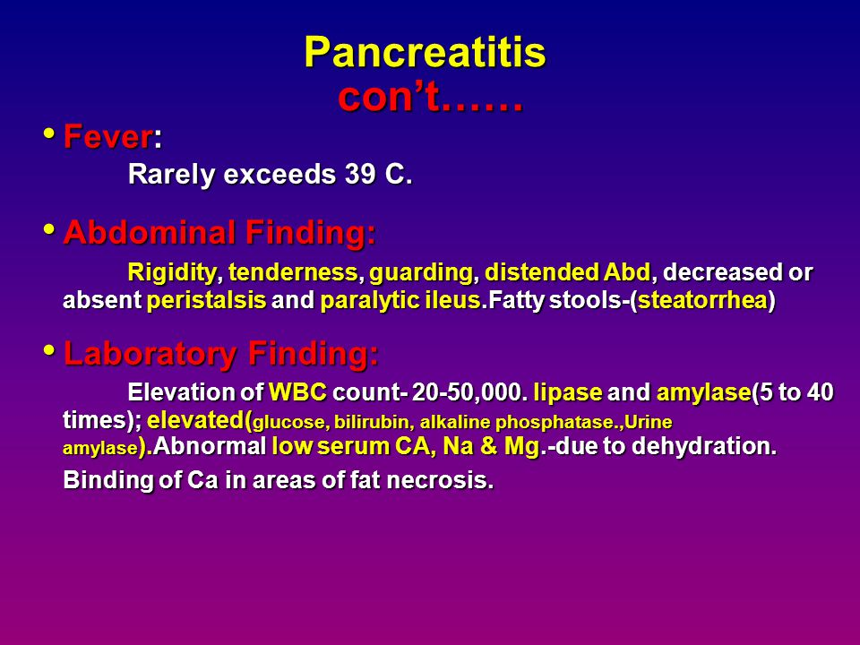 Pancreatitis Clinical Presentation Pain: Steady & severe in nature; located in the epigastric or umbilical region; may radiate to the back. Worsened b
