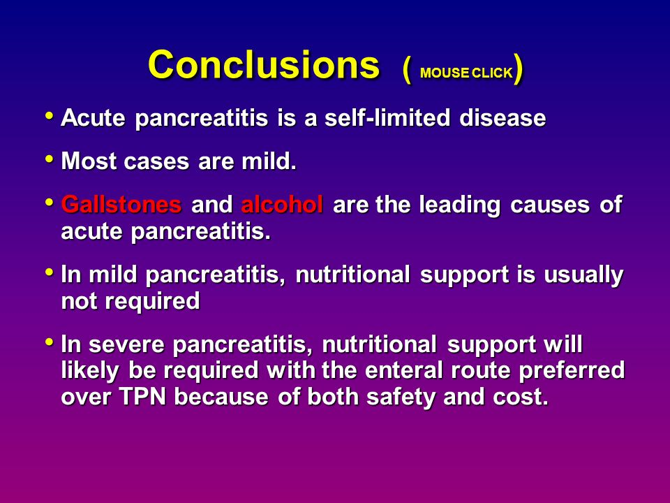 Total Enteral Nutrition in Severe Pancreatitis may start as early as possible may start as early as possible - when emesis has resolved - ileus is not