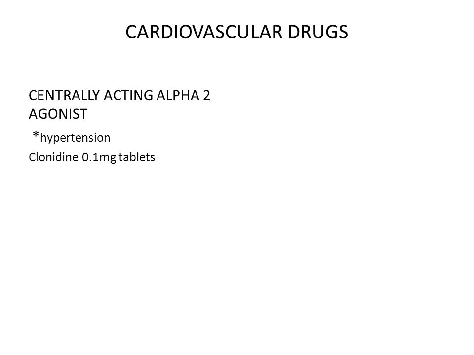 CARDIOVASCULAR DRUGS CENTRALLY ACTING ALPHA 2 AGONIST * hypertension Clonidine 0.1mg tablets