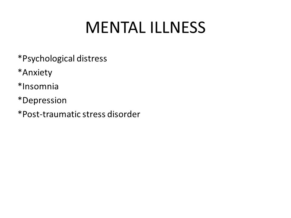 MENTAL ILLNESS *Psychological distress *Anxiety *Insomnia *Depression *Post-traumatic stress disorder