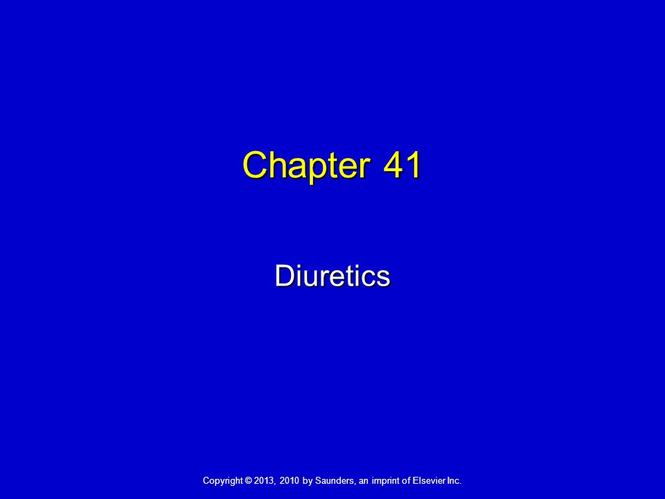 Copyright © 2013, 2010 by Saunders, an imprint of Elsevier Inc. Chapter 41 Diuretics