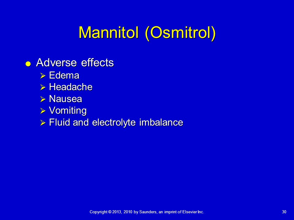 30Copyright © 2013, 2010 by Saunders, an imprint of Elsevier Inc. Mannitol (Osmitrol)  Adverse effects  Edema  Headache  Nausea  Vomiting  Fluid