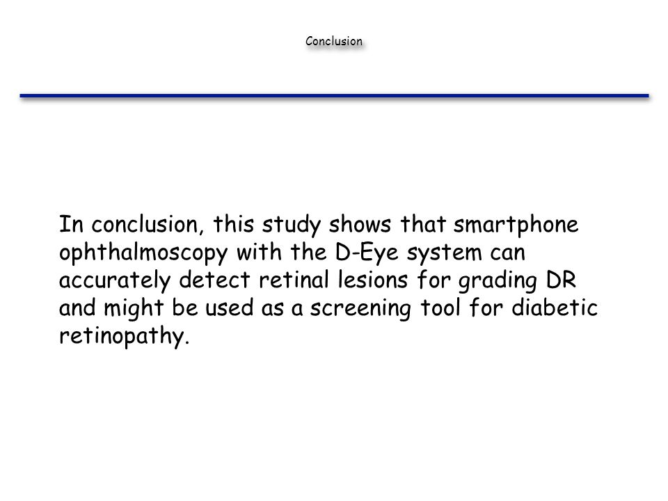 Conclusion In conclusion, this study shows that smartphone ophthalmoscopy with the D-Eye system can accurately detect retinal lesions for grading DR a