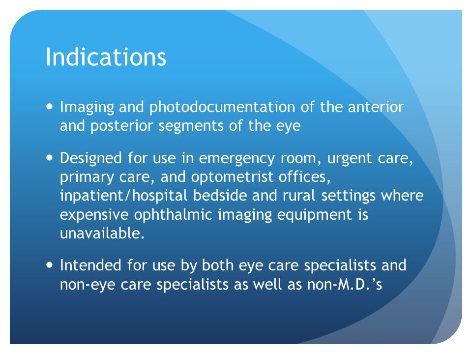 Indications Imaging and photodocumentation of the anterior and posterior segments of the eye Designed for use in emergency room, urgent care, primary