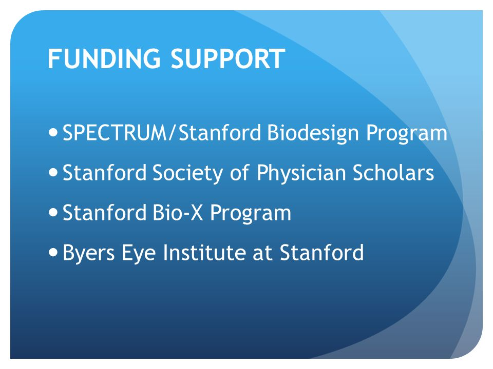 FUNDING SUPPORT SPECTRUM/Stanford Biodesign Program Stanford Society of Physician Scholars Stanford Bio-X Program Byers Eye Institute at Stanford