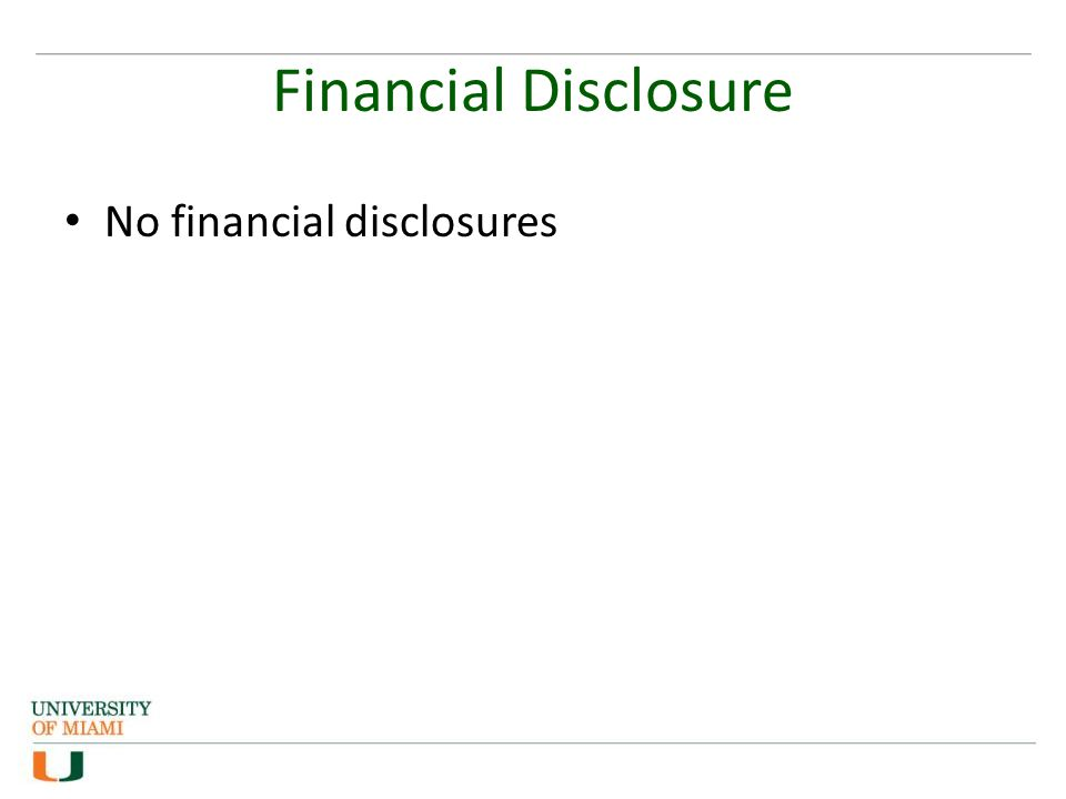 Financial Disclosure No financial disclosures